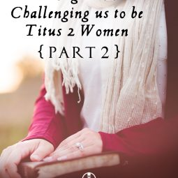 Thoughts on Challenging us to be Titus 2  Women By Bill Reeves Part 2