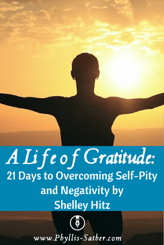 A Life of Gratitude: 21 Days to Overcoming Self-Pity and Negativity by Shelley Hitz