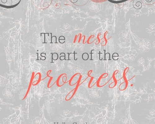 The mess is part of the progress
