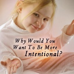 Why Would You Want To Be More Intentional?