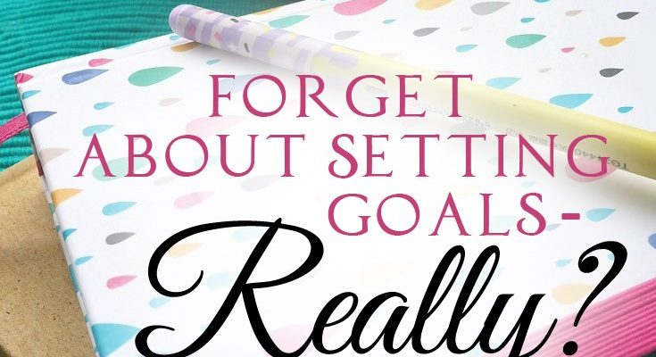 Forget about setting goals