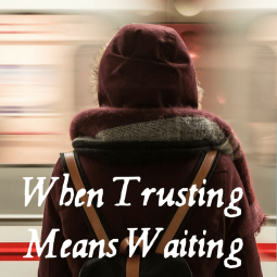 When Trusting Means Waiting