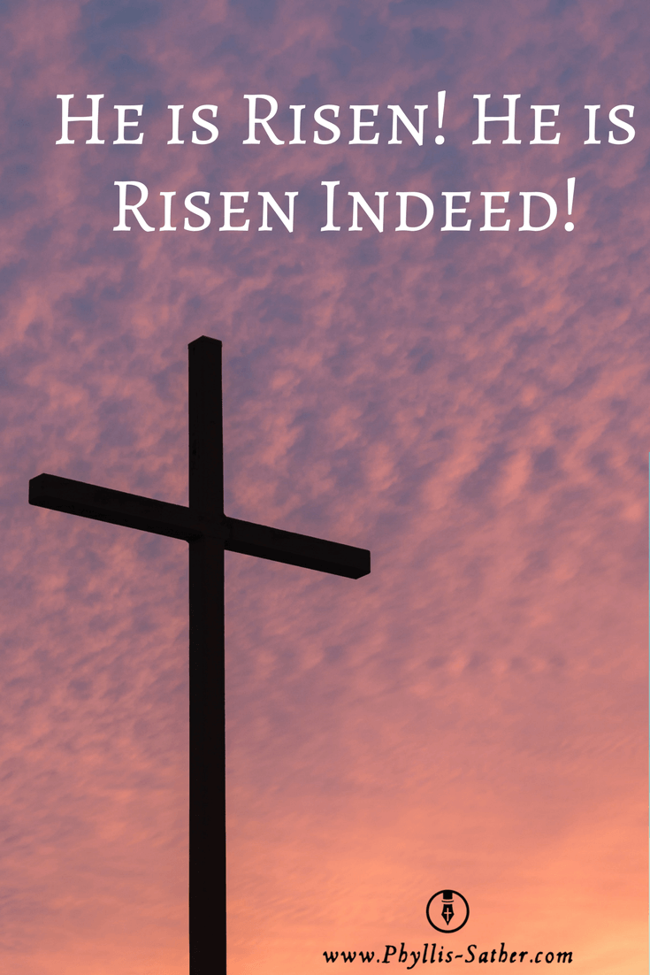 He Is Risen He Is Risen Indeed Phyllis Sather Com