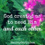 God created us to need him