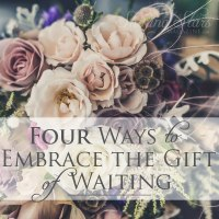 four ways to embrace the gift of waiting